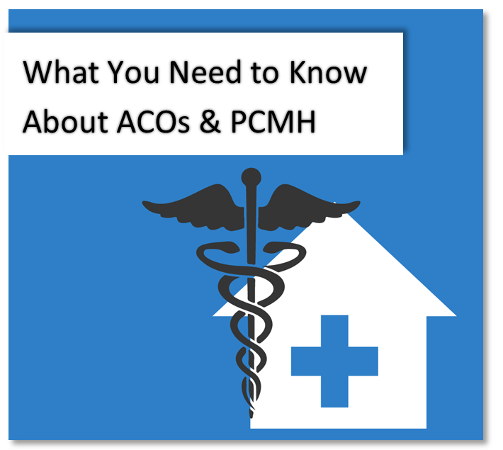 What You Need to Know About ACOs and PCMH Webinar